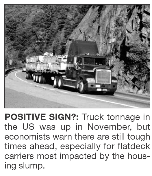 POSITIVE SIGN?: Truck tonnage in the US was up in November, but economists warn there are still tough times ahead, especially for flatdeck carriers most impacted by the housing slump.
